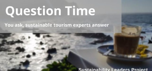 Question Time: You Ask, Sustainable Tourism Experts Answer