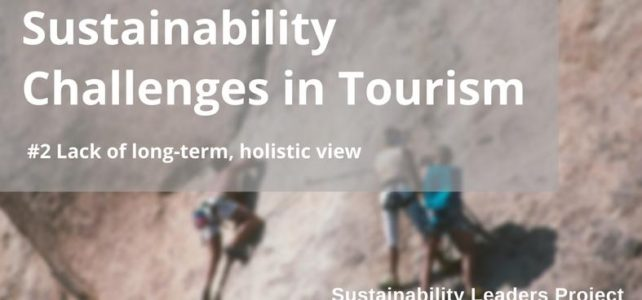 Sustainability Challenges in Tourism Explained: #2 Lack of Long-Term, Holistic View