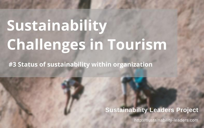 Status of sustainability within organization one key challenge preventing a more sustainable tourism
