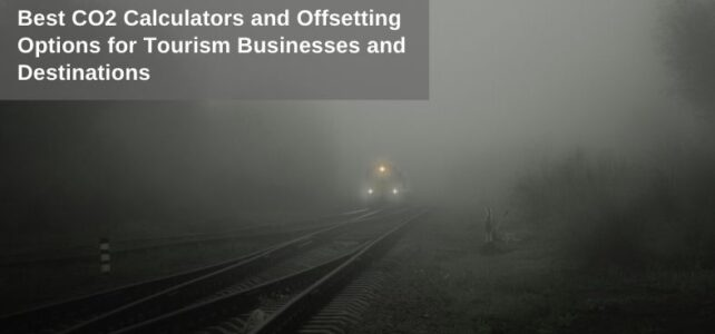 Best CO2 Calculators and GHG Offsetting Options for Tourism Businesses and Destinations