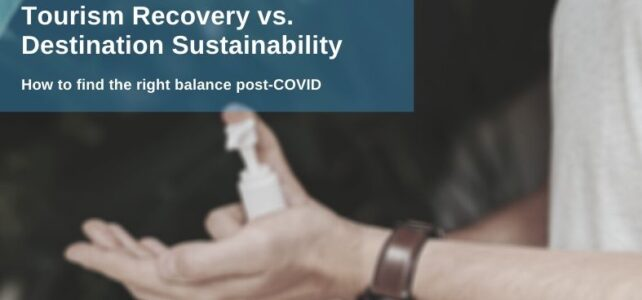Tourism Recovery vs. Destination Sustainability: How to Find the Right Balance Post-COVID