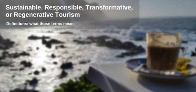 Sustainable, Responsible, Transformative, or Regenerative Tourism: Where Is the Difference?